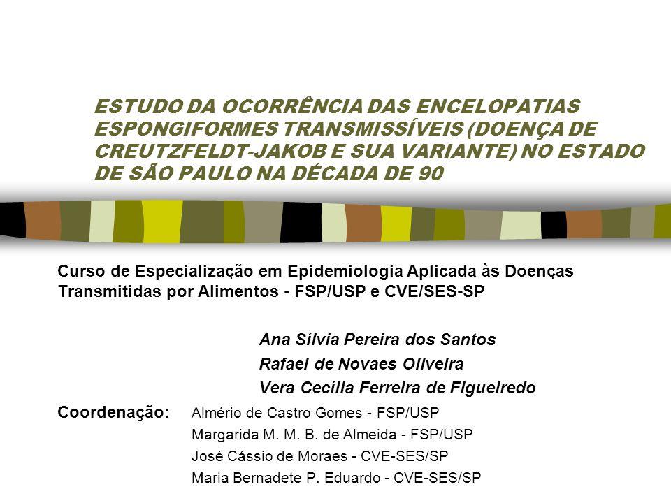 ESTUDO DA OCORRÊNCIA DAS ENCELOPATIAS ESPONGIFORMES TRANSMISSÍVEIS (DOENÇA DE CREUTZFELDT-JAKOB E SUA VARIANTE) NO ESTADO DE SÃO PAULO NA DÉCADA DE 90