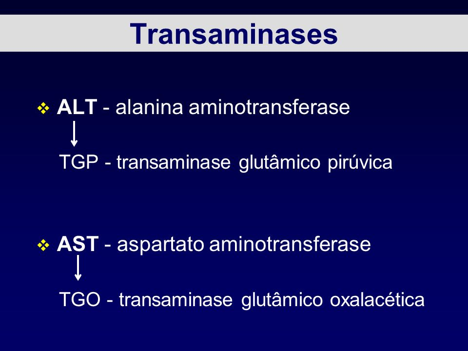 Transaminases v ALT - alanina aminotransferase TGP - transaminase glutâmico pirúvica v AST - aspartato aminotransferase TGO - transaminase glutâmico oxalacética