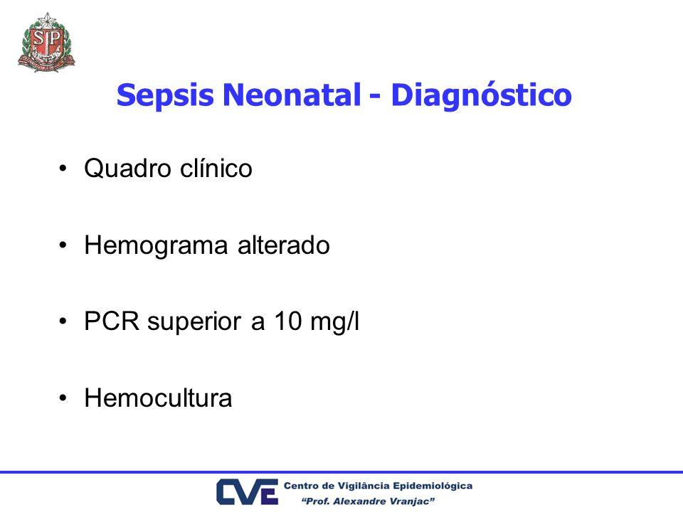 Sepsis Neonatal - Diagnóstico Quadro clínico Hemograma alterado PCR superior a 10 mg/l Hemocultura