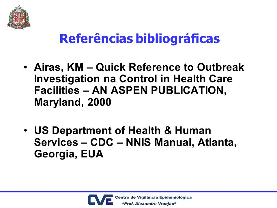 Referências bibliográficas Airas, KM – Quick Reference to Outbreak Investigation na Control in Health Care Facilities – AN ASPEN PUBLICATION, Maryland