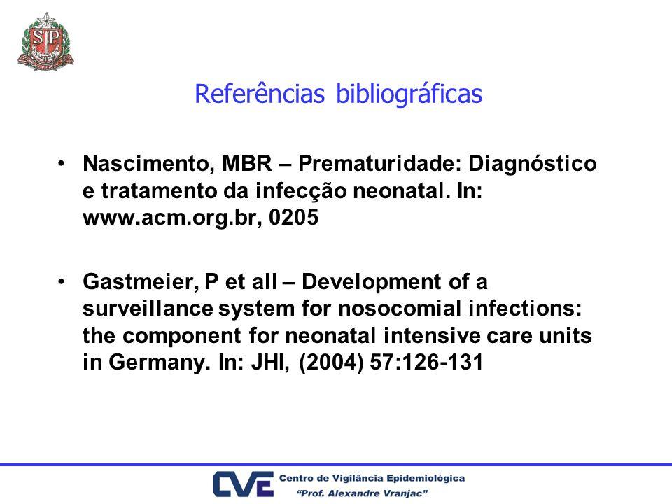 Referências bibliográficas Nascimento, MBR – Prematuridade: Diagnóstico e tratamento da infecção neonatal. In: www.acm.org.br, 0205 Gastmeier, P et al