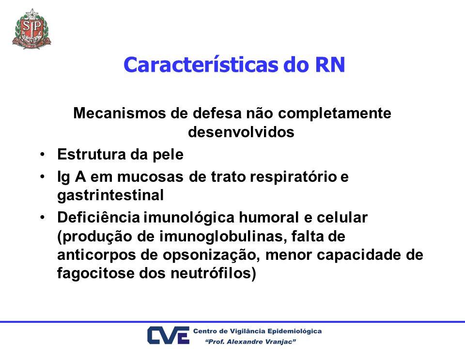 Características do RN Mecanismos de defesa não completamente desenvolvidos Estrutura da pele Ig A em mucosas de trato respiratório e gastrintestinal D