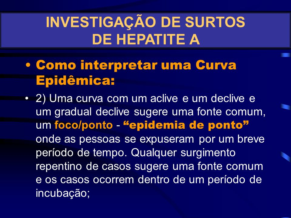 Como interpretar uma Curva Epidêmica: 1) Considerar a forma geral, a qual pode determinar o padrão da epidemia: fonte comum ou transmissão pessoa-a-pe
