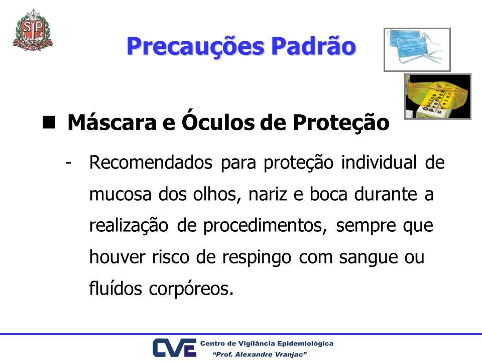 Máscara e Óculos de Proteção -Recomendados para proteção individual de mucosa dos olhos, nariz e boca durante a realização de procedimentos, sempre que houver risco de respingo com sangue ou fluídos corpóreos.