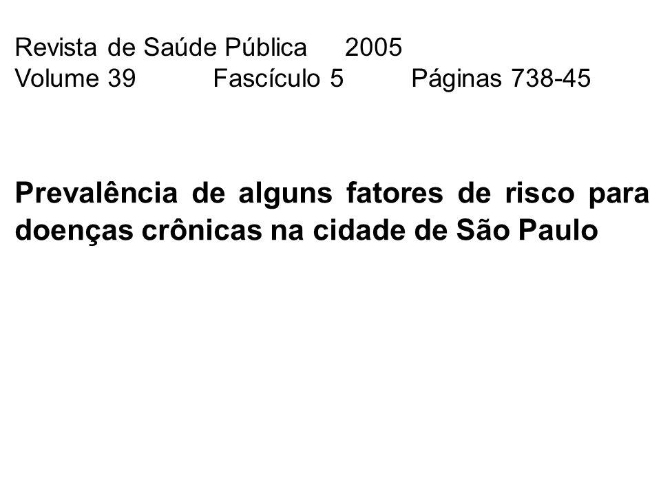 Revista de Saúde Pública2005 Volume 39Fascículo 5Páginas 738-45 Prevalência de alguns fatores de risco para doenças crônicas na cidade de São Paulo