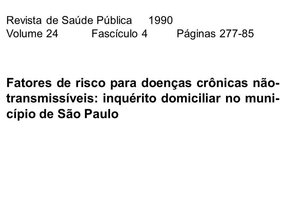 Revista de Saúde Pública1990 Volume 24Fascículo 4Páginas 277-85 Fatores de risco para doenças crônicas não- transmissíveis: inquérito domiciliar no mu