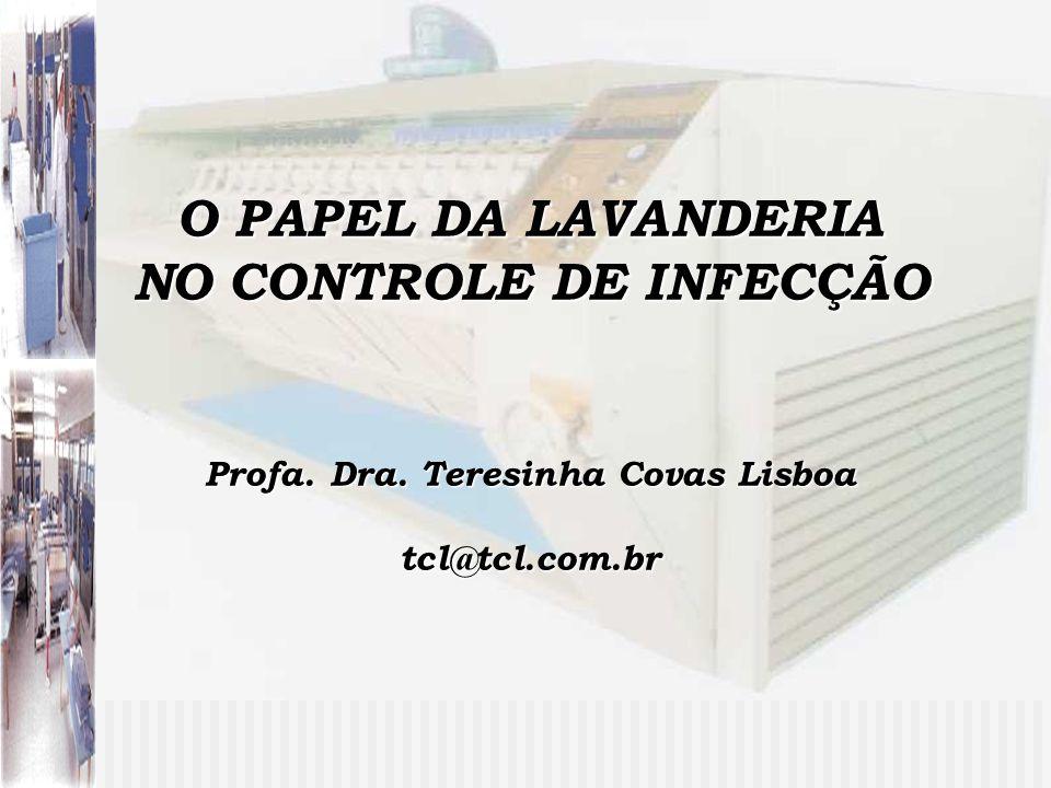 O PAPEL DA LAVANDERIA NO CONTROLE DE INFECÇÃO Profa. Dra. Teresinha Covas Lisboa tcl@tcl.com.br