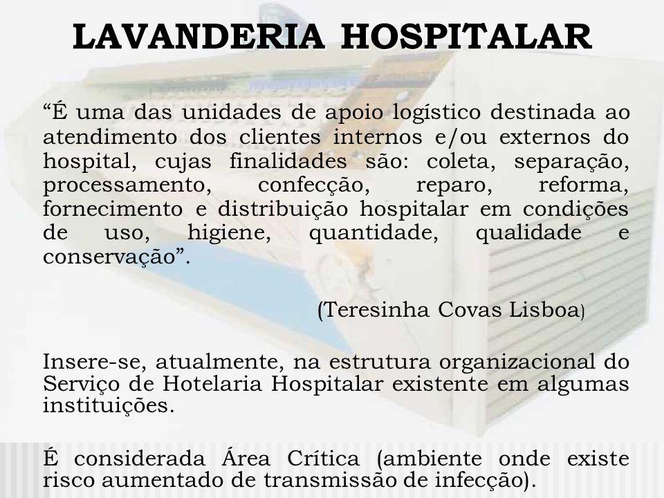 LAVANDERIA HOSPITALAR É uma das unidades de apoio logístico destinada ao atendimento dos clientes internos e/ou externos do hospital, cujas finalidade
