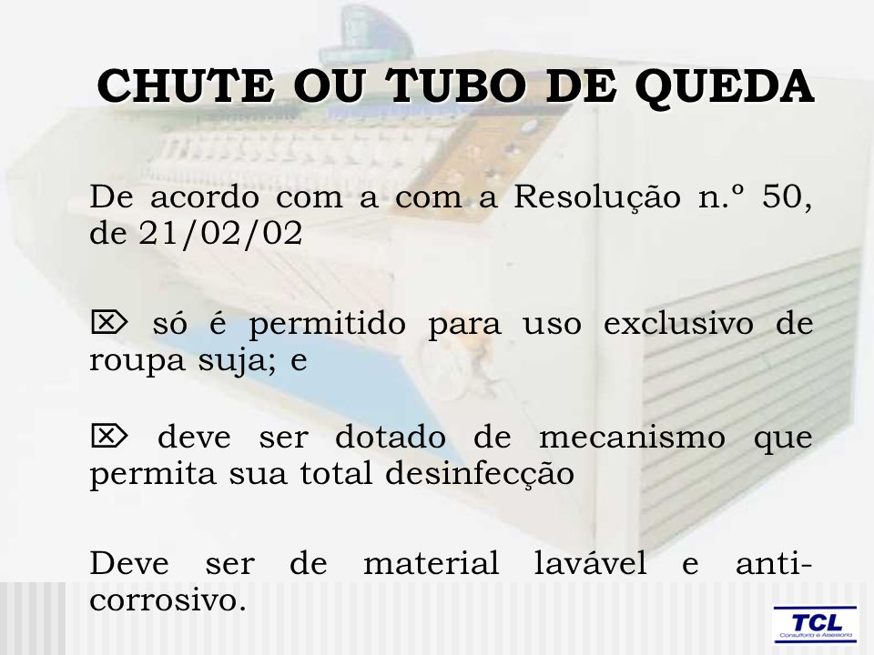 CHUTE OU TUBO DE QUEDA De acordo com a com a Resolução n.º 50, de 21/02/02 só é permitido para uso exclusivo de roupa suja; e deve ser dotado de mecan