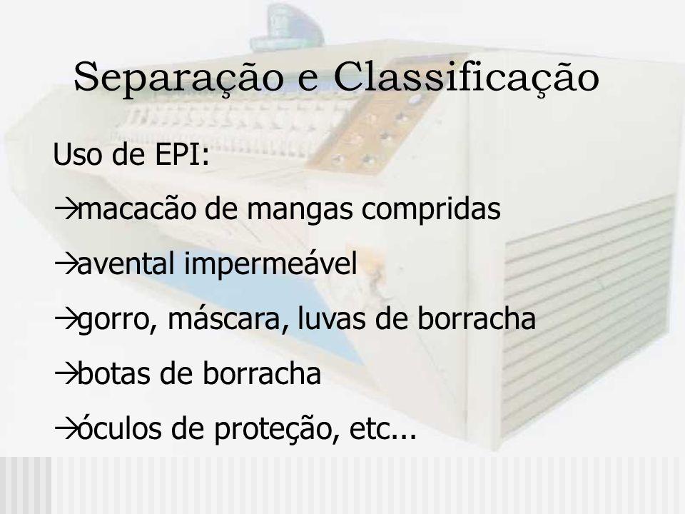 Separação e Classificação Uso de EPI: macacão de mangas compridas avental impermeável gorro, máscara, luvas de borracha botas de borracha óculos de pr