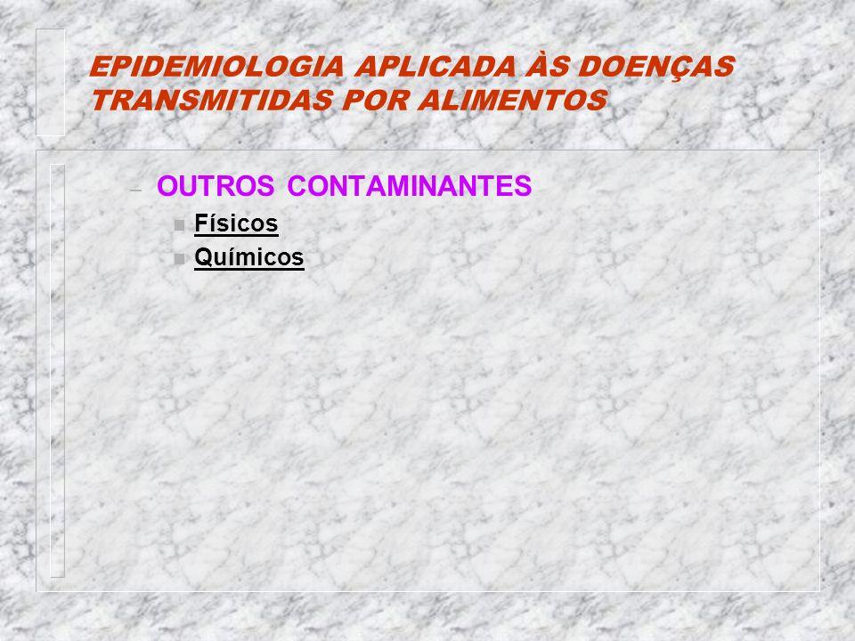 EPIDEMIOLOGIA APLICADA ÀS DOENÇAS TRANSMITIDAS POR ALIMENTOS – OUTROS CONTAMINANTES n Físicos n Químicos
