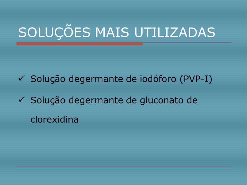 SOLUÇÕES MAIS UTILIZADAS Solução degermante de iodóforo (PVP-I) Solução degermante de gluconato de clorexidina
