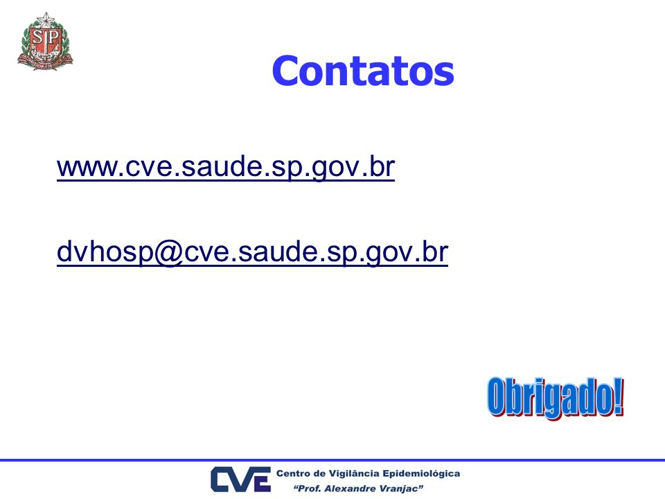 Contatos www.cve.saude.sp.gov.br dvhosp@cve.saude.sp.gov.br