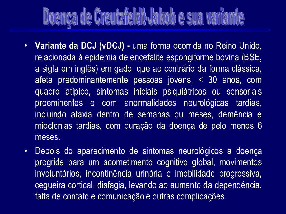 Variante da DCJ (vDCJ) - uma forma ocorrida no Reino Unido, relacionada à epidemia de encefalite espongiforme bovina (BSE, a sigla em inglês) em gado,