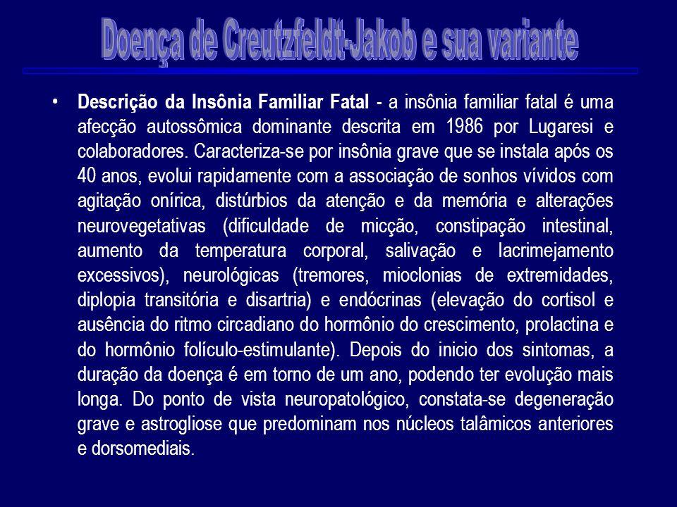 Descrição da Insônia Familiar Fatal - a insônia familiar fatal é uma afecção autossômica dominante descrita em 1986 por Lugaresi e colaboradores. Cara