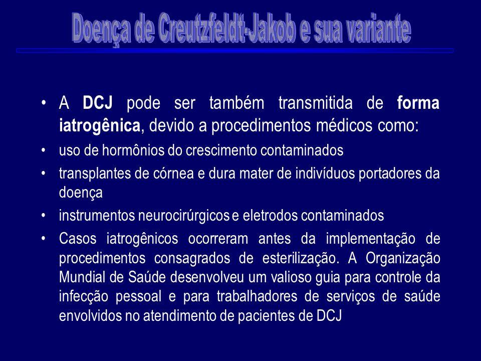 A DCJ pode ser também transmitida de forma iatrogênica, devido a procedimentos médicos como: uso de hormônios do crescimento contaminados transplantes