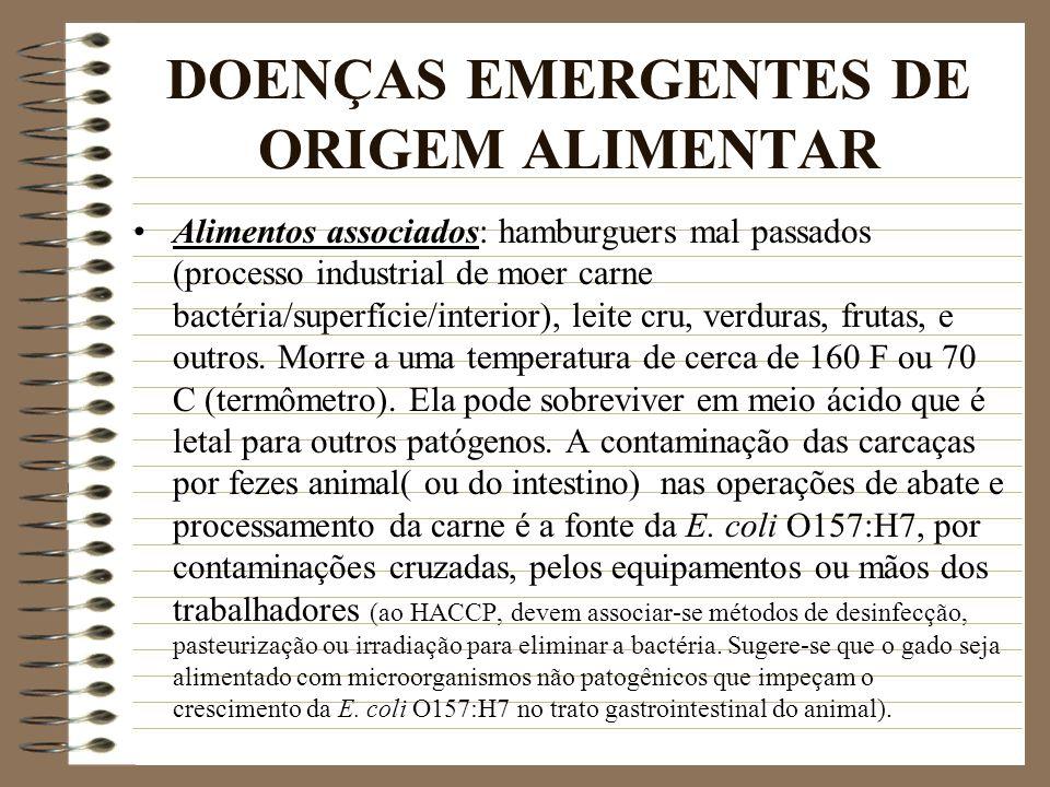 DOENÇAS EMERGENTES DE ORIGEM ALIMENTAR Alimentos associados: hamburguers mal passados (processo industrial de moer carne bactéria/superfície/interior)