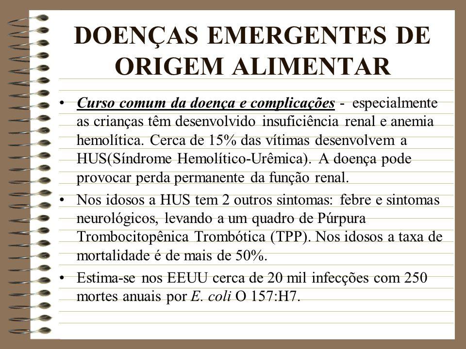 DOENÇAS EMERGENTES DE ORIGEM ALIMENTAR Curso comum da doença e complicações - especialmente as crianças têm desenvolvido insuficiência renal e anemia