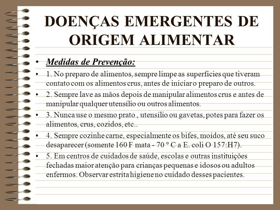 DOENÇAS EMERGENTES DE ORIGEM ALIMENTAR Medidas de Prevenção: 1. No preparo de alimentos, sempre limpe as superfícies que tiveram contato com os alimen