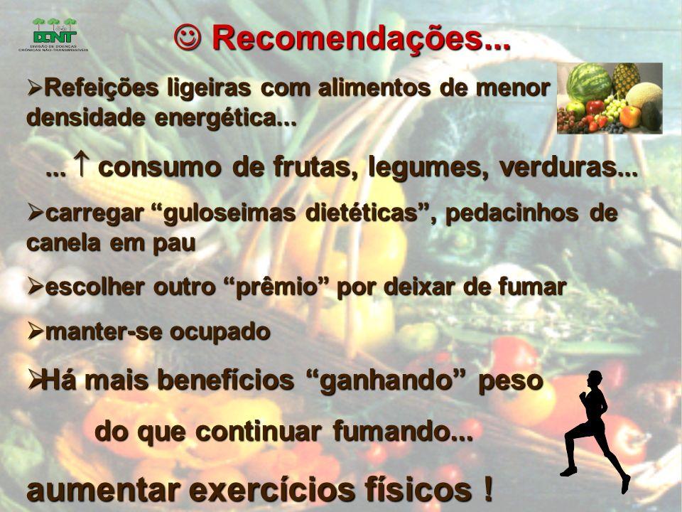 J Recomendações... Refeições ligeiras com alimentos de menor densidade energética...