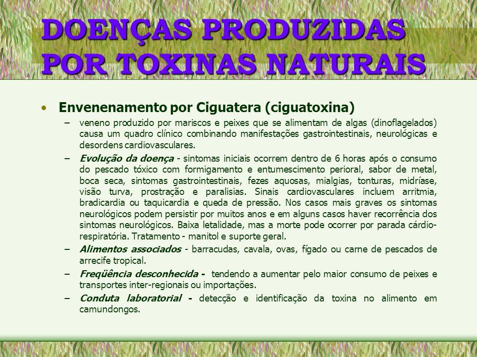 DOENÇAS PRODUZIDAS POR TOXINAS NATURAIS Envenenamento por Ciguatera (ciguatoxina) –veneno produzido por mariscos e peixes que se alimentam de algas (d