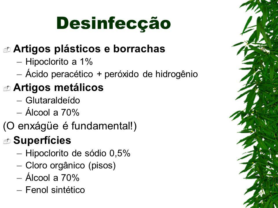 Desinfecção Artigos plásticos e borrachas –Hipoclorito a 1% –Ácido peracético + peróxido de hidrogênio Artigos metálicos –Glutaraldeído –Álcool a 70%
