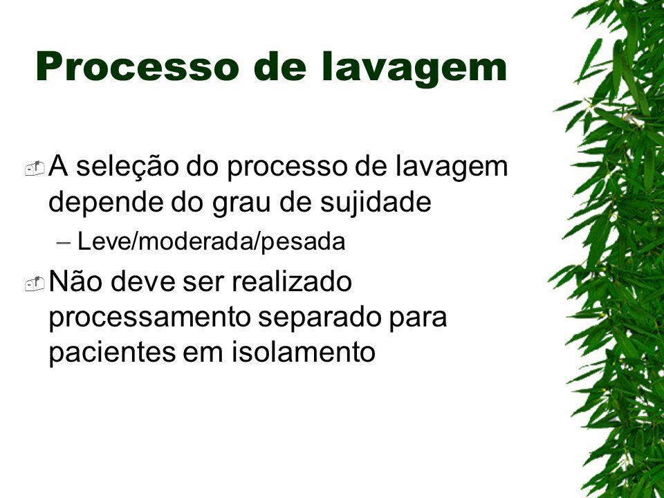 Processo de lavagem A seleção do processo de lavagem depende do grau de sujidade –Leve/moderada/pesada Não deve ser realizado processamento separado p