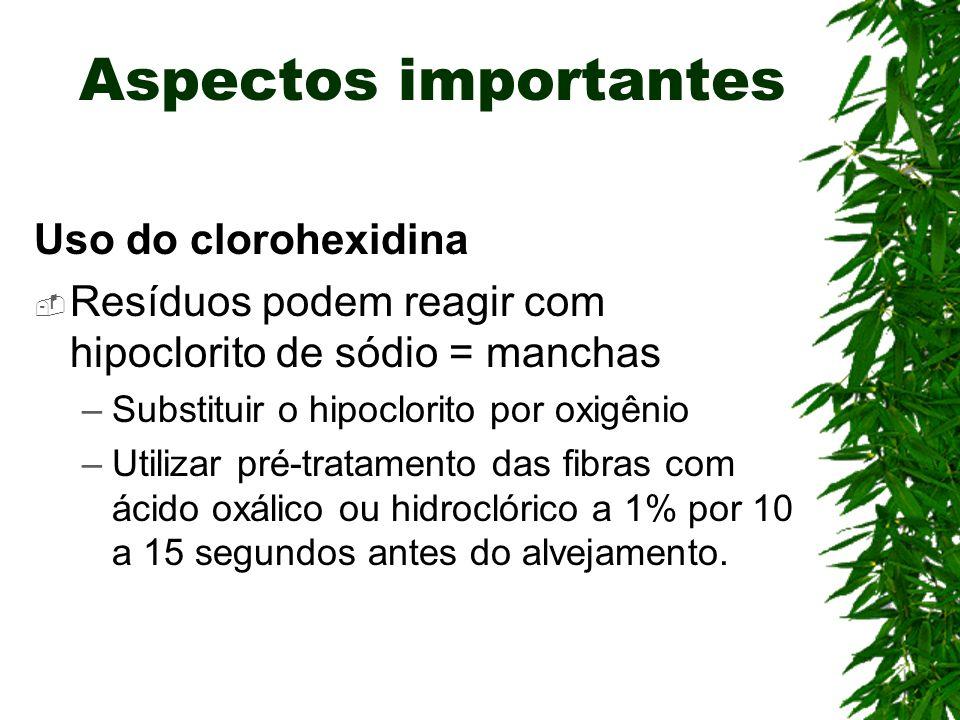 Aspectos importantes Uso do clorohexidina Resíduos podem reagir com hipoclorito de sódio = manchas –Substituir o hipoclorito por oxigênio –Utilizar pr
