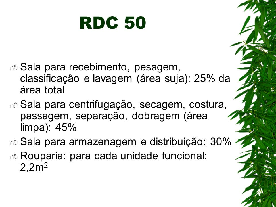 RDC 50 Sala para recebimento, pesagem, classificação e lavagem (área suja): 25% da área total Sala para centrifugação, secagem, costura, passagem, sep