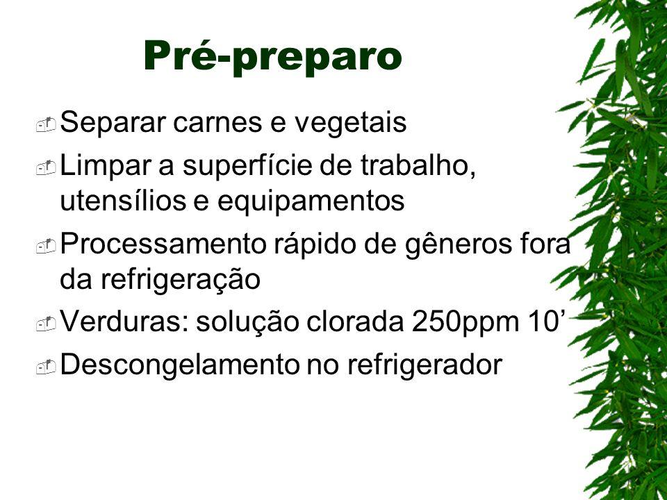 Pré-preparo Separar carnes e vegetais Limpar a superfície de trabalho, utensílios e equipamentos Processamento rápido de gêneros fora da refrigeração