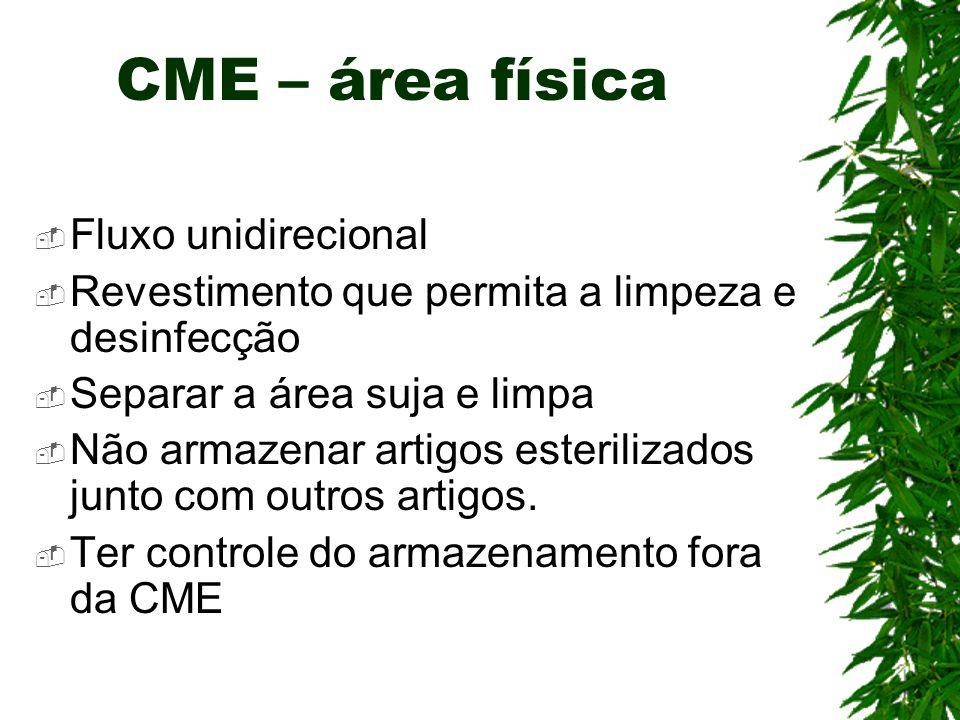 CME – área física Fluxo unidirecional Revestimento que permita a limpeza e desinfecção Separar a área suja e limpa Não armazenar artigos esterilizados