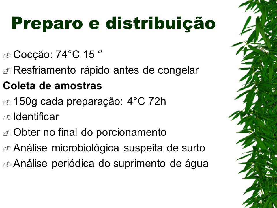 Preparo e distribuição Cocção: 74°C 15 Resfriamento rápido antes de congelar Coleta de amostras 150g cada preparação: 4°C 72h Identificar Obter no fin