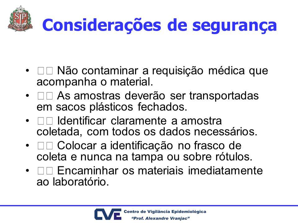 Não contaminar a requisição médica que acompanha o material. As amostras deverão ser transportadas em sacos plásticos fechados. Identificar claramente