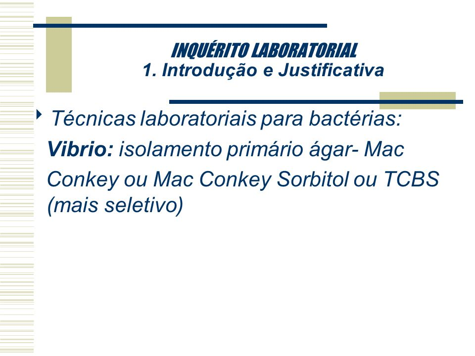 INQUÉRITO LABORATORIAL 1. Introdução e Justificativa Técnicas laboratoriais para bactérias : Campylobacter : ágar - sangue - Campy em microaerofilia,