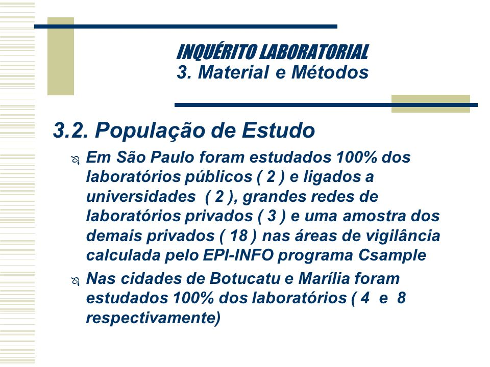INQUÉRITO LABORATORIAL 3. Material e Métodos 3.2. População de Estudo Ô Foram estudados 37 laboratórios em 3 cidades do Estado de São Paulo : São Paul