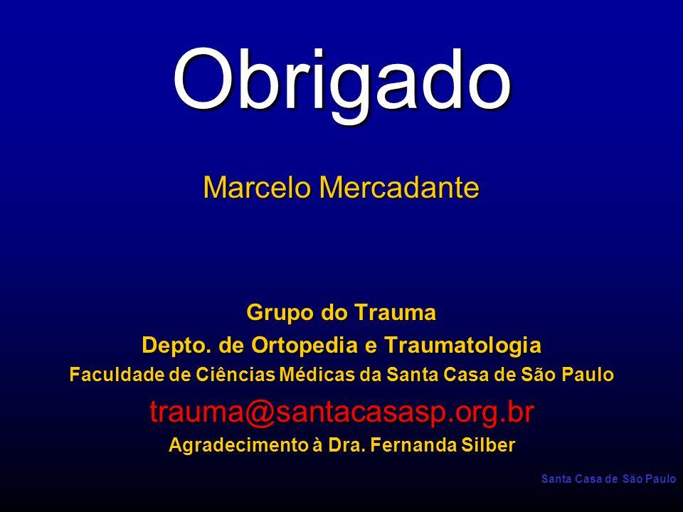 Santa Casa de São Paulo Obrigado Marcelo Mercadante Grupo do Trauma Depto. de Ortopedia e Traumatologia Faculdade de Ciências Médicas da Santa Casa de