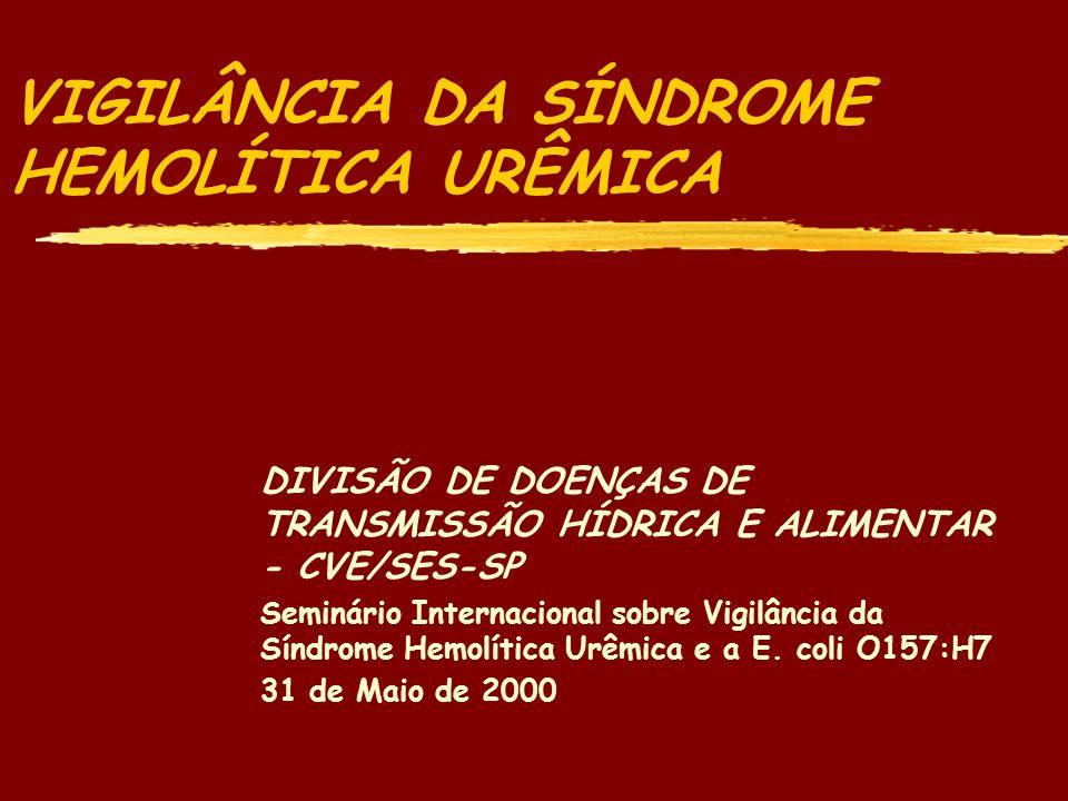 VIGILÂNCIA DA SÍNDROME HEMOLÍTICA URÊMICA zPROJETO DE VIGILÂNCIA ATIVA DAS DOENÇAS TRANSMITIDAS POR ALIMENTOS yVigilância dos patógenos emergentes - busca ativa de casos em laboratórios yVigilância de Síndromes - busca ativa nos serviços de saúde (hospitais, ambulatórios, unidades de saúde) Áreas Sentinelas