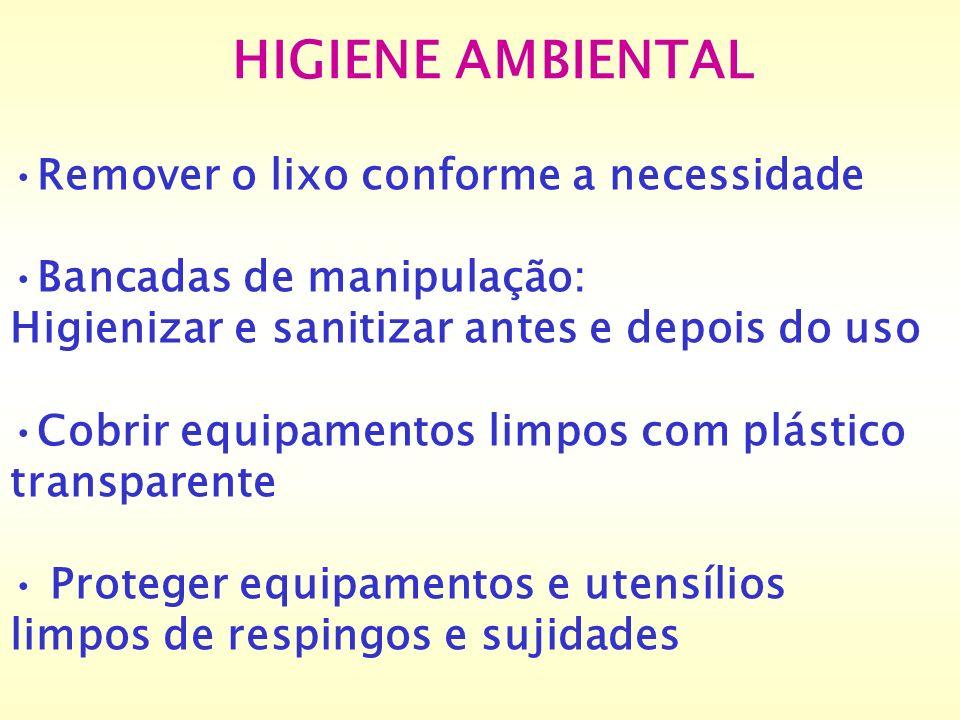 HIGIENE AMBIENTAL Remover o lixo conforme a necessidade Bancadas de manipulação: Higienizar e sanitizar antes e depois do uso Cobrir equipamentos limp
