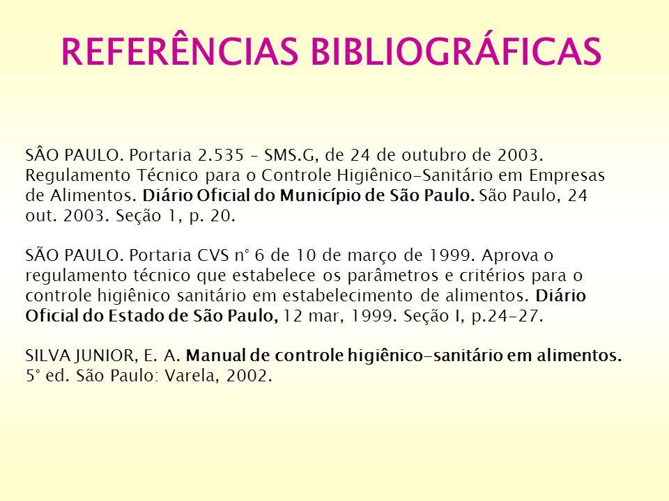 REFERÊNCIAS BIBLIOGRÁFICAS SÂO PAULO. Portaria 2.535 – SMS.G, de 24 de outubro de 2003. Regulamento Técnico para o Controle Higiênico-Sanitário em Emp