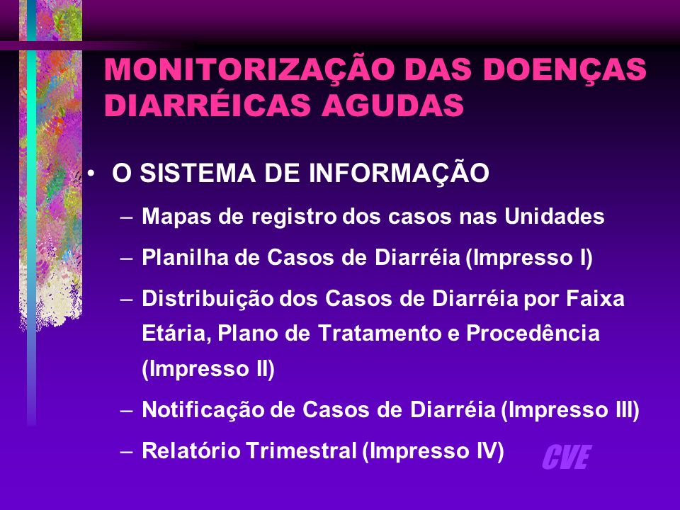 MONITORIZAÇÃO DAS DOENÇAS DIARRÉICAS AGUDAS O SISTEMA DE INFORMAÇÃO –Mapas de registro dos casos nas Unidades –Planilha de Casos de Diarréia (Impresso