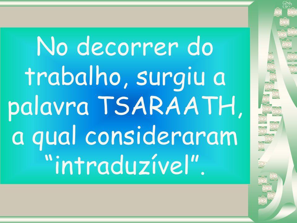 No decorrer do trabalho, surgiu a palavra TSARAATH, a qual consideraram intraduzível.