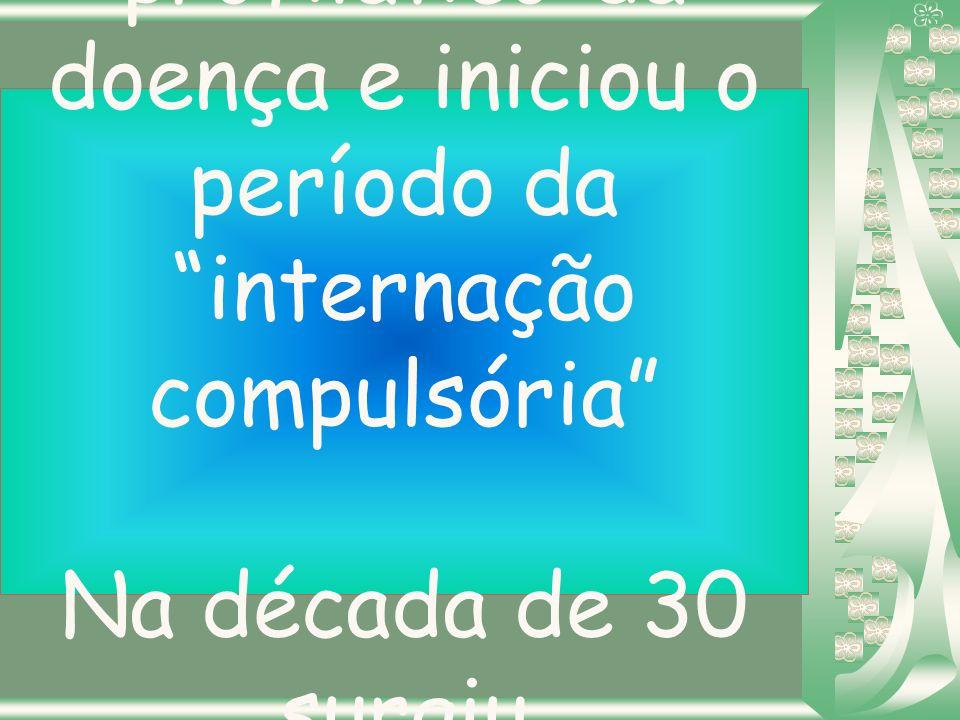 No Brasil, no início do século,os doentes de lepra, ficavam à mercê da sorte e um pouco também, sob os cuidados das senhoras da sociedade.