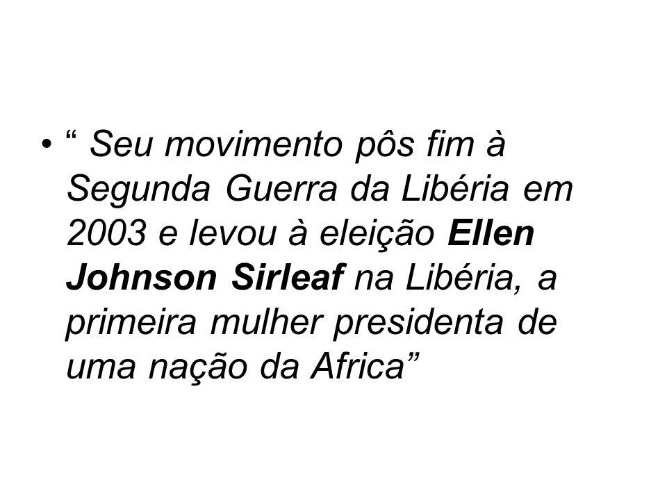 Seu movimento pôs fim à Segunda Guerra da Libéria em 2003 e levou à eleição Ellen Johnson Sirleaf na Libéria, a primeira mulher presidenta de uma nação da Africa