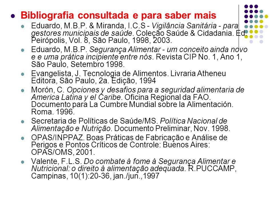 Bibliografia consultada e para saber mais Eduardo, M.B.P. & Miranda, I.C.S - Vigilância Sanitária - para gestores municipais de saúde. Coleção Saúde &