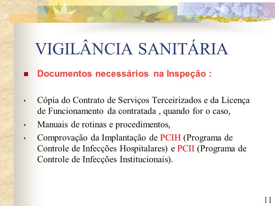 11 VIGILÂNCIA SANITÁRIA Documentos necessários na Inspeção : Cópia do Contrato de Serviços Terceirizados e da Licença de Funcionamento da contratada,