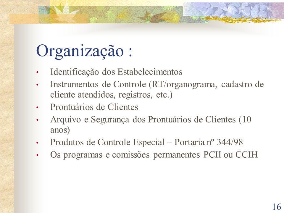 16 Organização : Identificação dos Estabelecimentos Instrumentos de Controle (RT/organograma, cadastro de cliente atendidos, registros, etc.) Prontuár