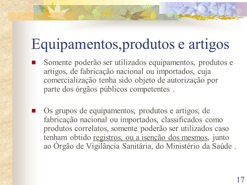 17 Equipamentos,produtos e artigos Somente poderão ser utilizados equipamentos, produtos e artigos, de fabricação nacional ou importados, cuja comerci