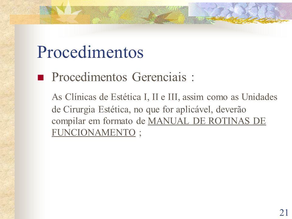 21 Procedimentos Procedimentos Gerenciais : As Clínicas de Estética I, II e III, assim como as Unidades de Cirurgia Estética, no que for aplicável, de
