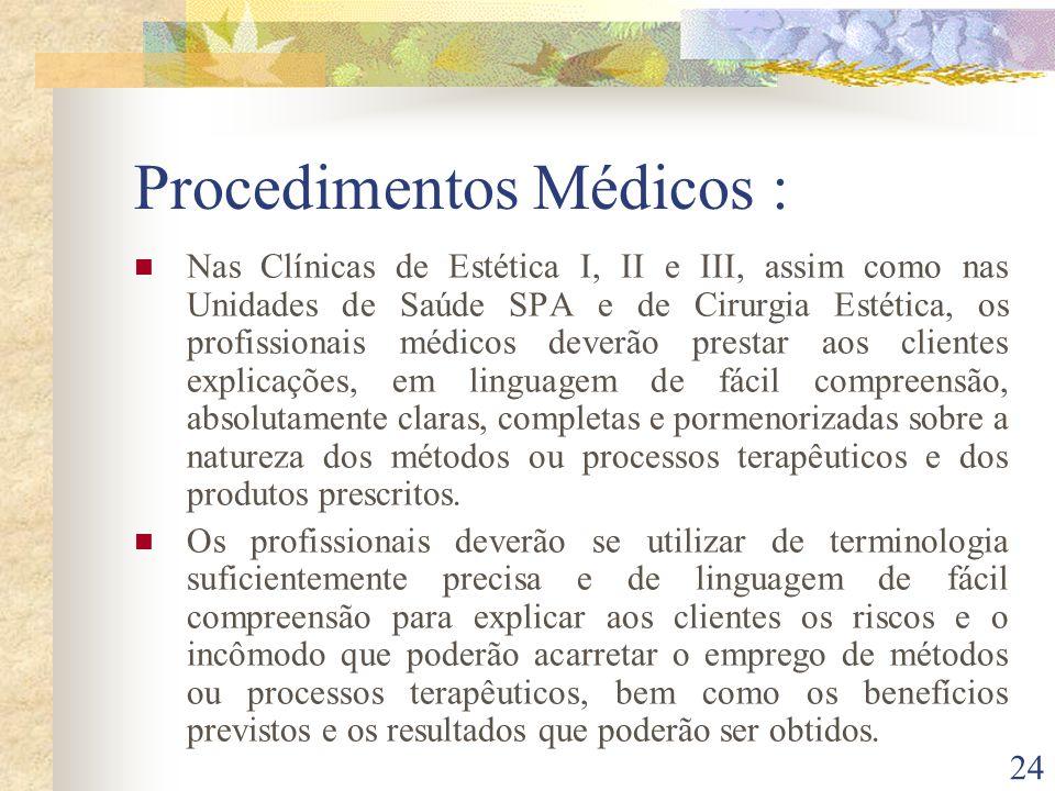 24 Procedimentos Médicos : Nas Clínicas de Estética I, II e III, assim como nas Unidades de Saúde SPA e de Cirurgia Estética, os profissionais médicos