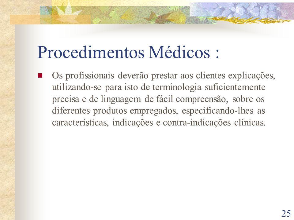 25 Procedimentos Médicos : Os profissionais deverão prestar aos clientes explicações, utilizando-se para isto de terminologia suficientemente precisa